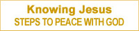 Knowing Jesus. Steps to Peace with God.